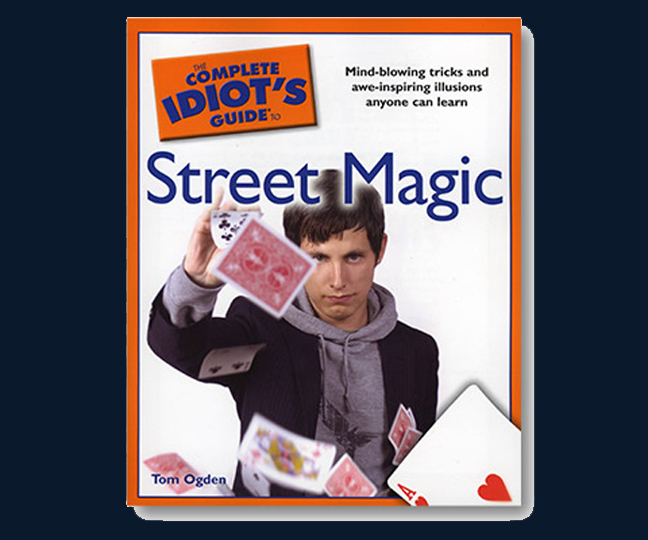 The Complete Idiots Guide to Street Magic - Tom Ogden